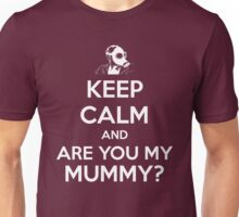 Keep Calm and Are You My Mummy? Unisex T-Shirt