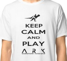 KEEP CALM AND PLAY ARK black 2 Classic T-Shirt