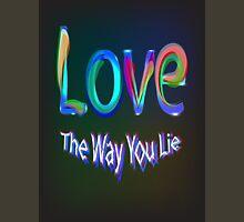 Love the way you lie T-Shirt Unisex T-Shirt