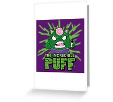 The Incredible Puff Greeting Card