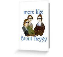 More Like...Bront-heyyy! Greeting Card