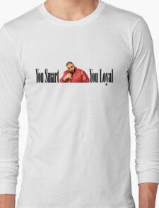 Dj Khaled - You Smart, You Loyal  Long Sleeve T-Shirt