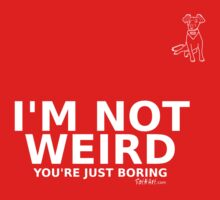 I'm Not Weird  Kids Clothes