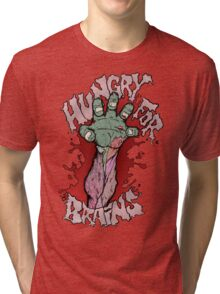 Hungry for Brains Tri-blend T-Shirt