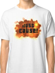 Just Cause! Classic T-Shirt