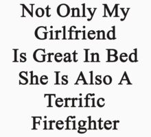 Not Only My Girlfriend Is Great In Bed She Is Also A Terrific Firefighter  by supernova23