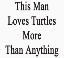 This Man Loves Turtles More Than Anything  by supernova23