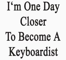 I'm One Day Closer To Become A Keyboardist  by supernova23