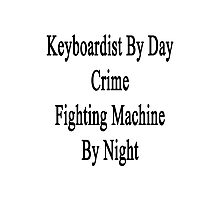 Keyboardist By Day Crime Fighting Machine By Night  Photographic Print