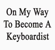 On My Way To Become A Keyboardist  by supernova23