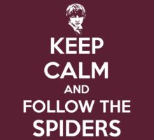 Keep Calm and Follow the Spiders by slitheenplanet