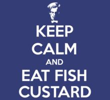 Keep Calm and Eat Fish Custard by slitheenplanet