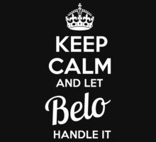 BELO KEEP CLAM AND LET  HANDLE IT - T Shirt, Hoodie, Hoodies, Year, Birthday  by novalac3