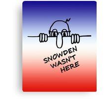 Snowden Wasn't Here Canvas Print