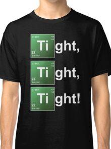 TIGHT TIGHT TIGHT Classic T-Shirt