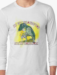 My Velociraptor Ate My Homework Long Sleeve T-Shirt