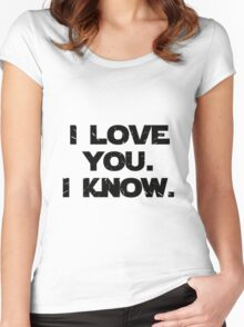I Love You. I Know.  Women's Fitted Scoop T-Shirt