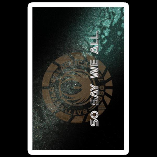 Battlestar Galactica - So Say We All by drasel