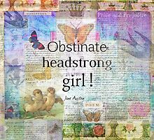 Obstinate, headstrong girl! Jane Austen quote by goldenslipper