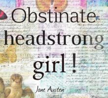 Obstinate, headstrong girl! Jane Austen quote Sticker