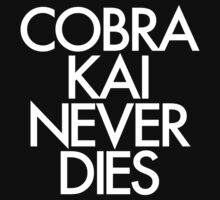 Cobra Kai Never Dies  by pscotteton