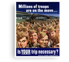 Millions Of Troops Are On The Move... Is Your Trip Necessary? Canvas Print