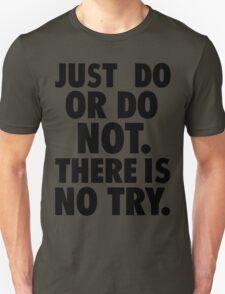 Just Do or Do Not Unisex T-Shirt