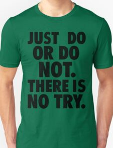 Just Do or Do Not T-Shirt