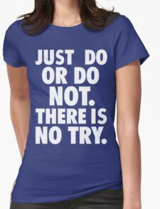 Just Do or Do Not (white text) Womens Fitted T-Shirt