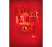 Don't Follow Me, I'm also Lost! Photographic Print