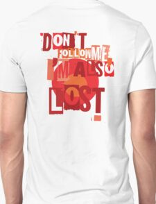 Don't Follow Me, I'm also Lost! T-Shirt