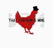 That Chicken is Mine Unisex T-Shirt