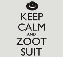 Keep Calm and Zoot Suit by olmosperfect