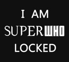I AM SUPERWHOLOCKED by slitheenplanet
