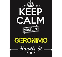 GERONIMO KEEP CLAM AND LET  HANDLE IT - T Shirt, Hoodie, Hoodies, Year, Birthday Photographic Print