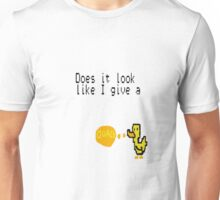 DOES IT LOOK LIKE I GIVE A DUCK Unisex T-Shirt