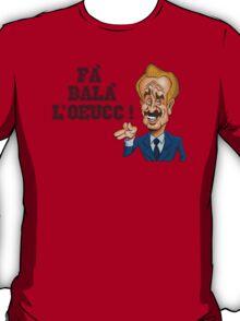 Fà balà l'oeucc! 1  T-Shirt