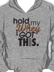HOLD MY WHEY - I GOT THIS. (Black) T-Shirt