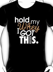 HOLD MY WHEY - I GOT THIS. (White) T-Shirt
