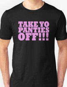 TAKE YO PANTIES OFF!!! T-SHIRTS T-Shirt