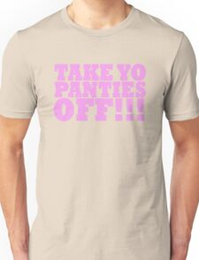 TAKE YO PANTIES OFF!!! T-SHIRTS T-Shirt