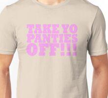 TAKE YO PANTIES OFF!!! T-SHIRTS Unisex T-Shirt