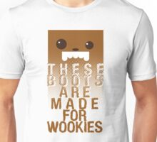 These boots are made for Wookies Unisex T-Shirt