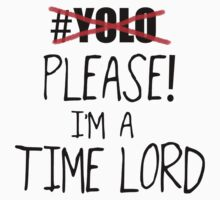 YOLO - Please! I'm a Time Lord - Black by slitheenplanet