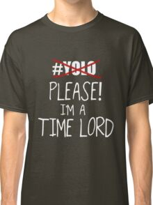 YOLO - Please! I'm a Time Lord - White Classic T-Shirt