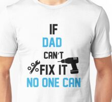 If Dad Can't Fix It No One Can Unisex T-Shirt