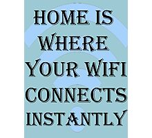 Home Is Where Your Wifi Connects Instantly Photographic Print