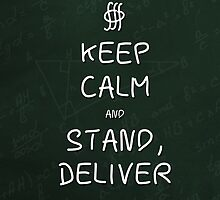 Keep Calm and Stand, Deliver - Green Chalkboard by olmosperfect
