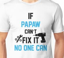 If Papaw Can't Fix It No One Can Unisex T-Shirt