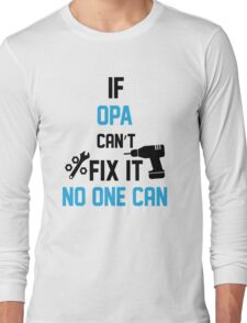 If Opa Can't Fix It No One Can Long Sleeve T-Shirt